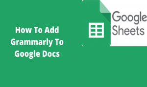 Read more about the article How To Add Grammarly To Google Docs