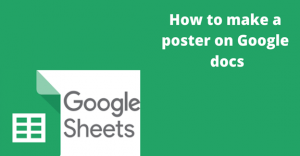 Read more about the article How to make a poster on Google docs